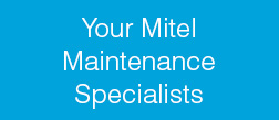 Your Mitel Maintenance Specialists